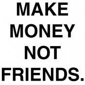 MAKE MONEY NOT FRIENDS  (3)